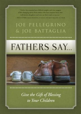Fathers Say...Give the Gift of Blessing to Your Children
