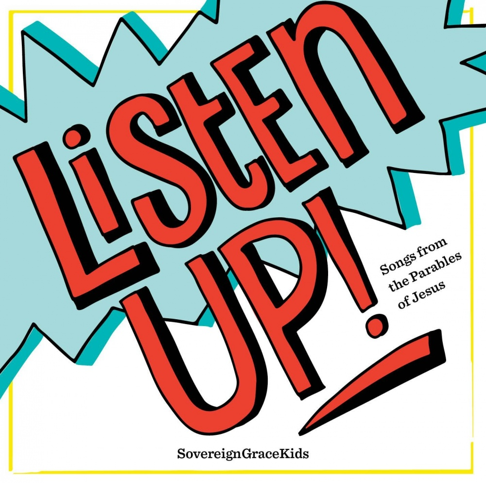 Listen Up! Songs from the Parables of Jesus - Sovereign Grace Kids