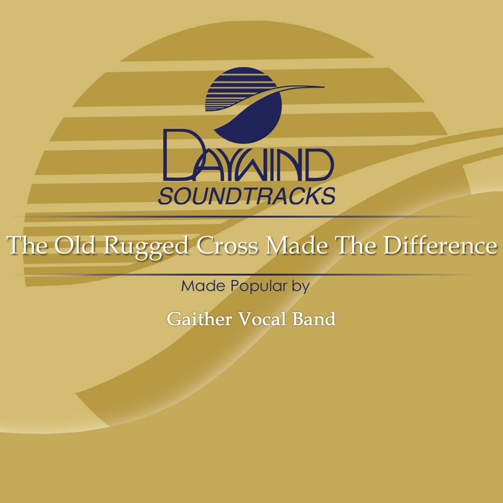 The Old Rugged Cross Made The Difference - Gaither Vocal Band (Christian  Accompaniment Tracks - daywind.com) | daywind.com