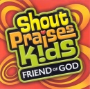 Shout Praises Kids: Friend of God CD