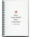 Start Being Brave About Everything Journal