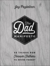 The Dad Manifesto: 52 Things for Forever Fathers to Never Forget