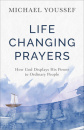 Life Changing Prayers: How God Displays His Power to Ordinary People