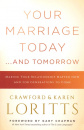 Your Marriage Today . . . and Tomorrow: Making Your Relationship Matter Now and for Generations to Come