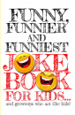 Funny, Funnier, and Funniest Joke Book For Kids
