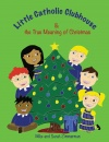 Little Catholic Clubhouse & the True Meaning of Christmas