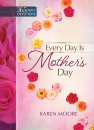 Every Day is Mother's Day: One Year Devotional