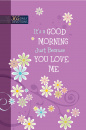 It's a Good Morning Just Because You Love Me: 365 Daily Devotions