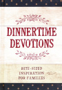 Dinnertime Devotions: Bite-Sized Inspiration for Families
