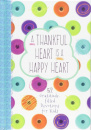 A Thankful Heart Is A Happy Heart: 52 Gratitude-filled Devotions for Kids