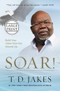 Soar!: Build Your Vision from the Ground Up (Large Print)