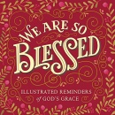 We Are So Blessed: Illustrated Reminders Of God's Grace