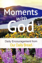 Moments With God: Daily Encouragment from Our Daily Bread