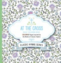 At The Cross: Adult Coloring Book (Classic Hymns Series)