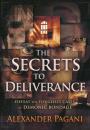 The Secrets To Deliverance: Defeat The Toughest Cases or Demonic Bondage