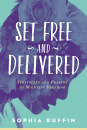 Set Free & Delivered: Strategies & Prayers To Maintain Freedom