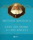 Mother Angelica: On God, His Home & His Angels