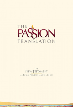 The Passion Translation New Testament: With Psalms, Proverbs and Song of Songs (2nd Edition / Ivory)