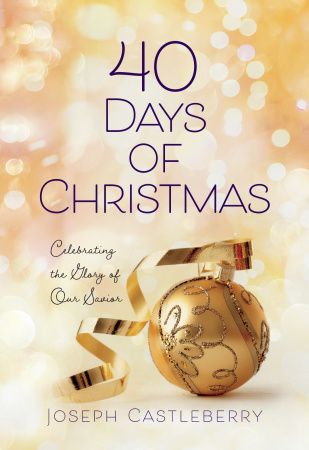 40 Days of Christmas: Celebrating the Glory of Our Savior