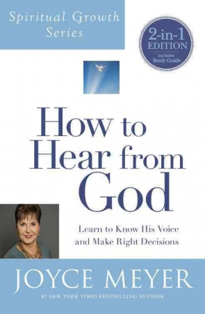 How to Hear from God (Spiritual Growth Series): Learn to Know His Voice and Make Right Decisions