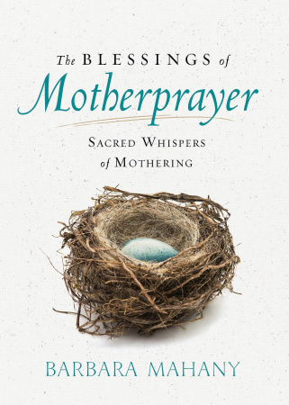 The Blessings of Motherprayer: Sacred Whispers of Mothering