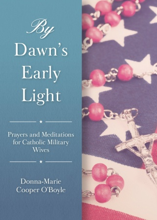 By Dawn's Early Light: Prayers and Meditations For Catholic Military Wives