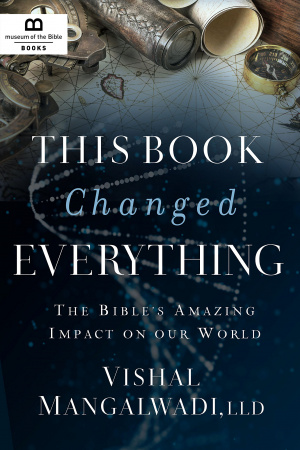 This Book Changed Everything: The Bible's Amazing Impact on Our World